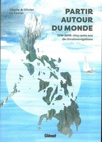 Olivier Le Carrer et Sybille Le Carrer - Partir autour du monde - 1519-2019 : cinq cent ans de circumnavigations.