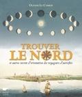Olivier Le Carrer - Trouver le Nord et autres secrets d'orientation des voyageurs d'autrefois.