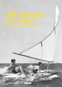 Olivier Le Carrer - Une histoire de la voile - L'art de naviguer pour le plaisir.
