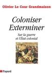 Olivier Le Cour Grandmaison - Coloniser. Exterminer - Sur la guerre et l'État colonial.