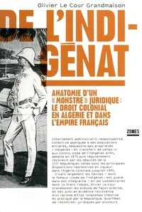 """Olivier Le Cour Grandmaison - De l'indigénat - Anatomie d'un """"monstre"""" juridique: le droit colonial en Algérie et dans l'Empire français."""
