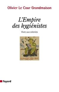 Olivier Le Cour Grandmaison - L'empire des hygiénistes - Vivre aux colonies.