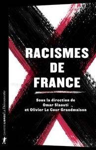 Olivier Le Cour Grandmaison et Omar Slaouti - Racismes de France.