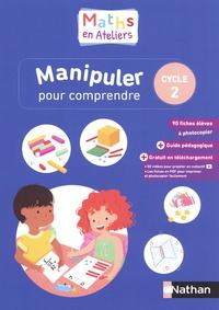 Olivier Le Dantec et Béatrice Audino - Maths en ateliers Cycle 2 - Manipuler pour comprendre.
