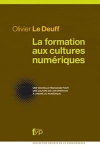 Olivier Le Deuff - La formation aux cultures numériques - Une nouvelle pédagogie pour une culture de l'information à l'heure du numérique.
