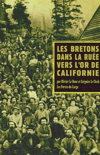 Olivier Le Dour et Grégoire Le Clech - Les Bretons dans la ruée vers l'or de Californie.