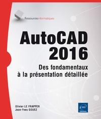 Olivier Le Frapper - AutoCAD 2016 : des fondamentaux à la présentation détaillée.