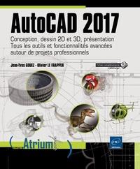 Olivier Le Frapper et Jean-Yves Gouez - AutoCAD 2017 - Conception, dessin 2D et 3D, présentation - Tous les outils et fonctionnalités avancées autour de projets professionnels.