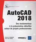 Olivier Le Frapper et Jean-Yves Gouez - AutoCAD 2018 - Des fondamentaux à la présentation détaillée autour de projets professionnels.