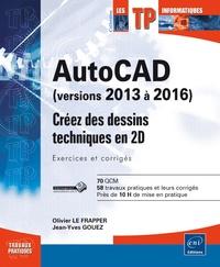 Olivier Le Frapper et Jean-Yves Gouez - AutoCAD (versions 2013 à 2016) - Créez des dessins techniques en 2D, Exercices et corrigés.