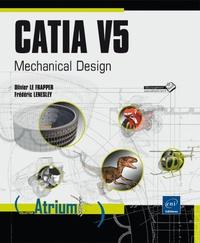 Olivier Le Frapper et Frédéric Lenesley - Catia V5 - Mechanical Design.