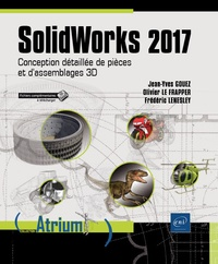Olivier Le Frapper et Frédéric Lenesley - SolidWorks 2017 - Conception détaillée de pièces et d'assemblages 3D.