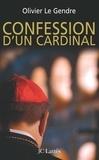 Olivier Le Gendre - Confession d'un cardinal.