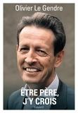 Olivier Le Gendre - Etre père, j'y crois.