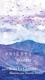 Olivier Le Gendre - Prières glanées.