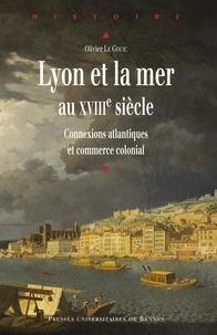 Téléchargez de nouveaux livres gratuitement en ligne Lyon et la mer au XVIIIe siècle  - Connexions atlantiques et commerce colonial par Olivier Le Gouic 9782753568303 PDF RTF (French Edition)