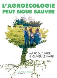 Olivier Le Naire et Marc Dufumier - L'Agroécologie peut nous sauver - Entretiens.