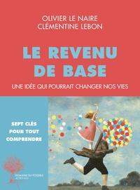 Olivier Le Naire et Clémentine Lebon - Le revenu de base - Une idée qui pourrait changer nos vies.
