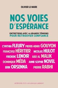Olivier Le Naire - Nos voies d'espérance - Entretiens avec dix grands témoins pour retrouver confiance.
