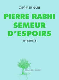 Olivier Le Naire - Pierre Rabhi, semeur d'espoirs.