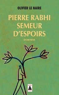 Olivier Le Naire - Pierre Rabhi, semeur d'espoirs - Entretiens.