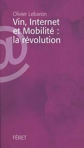 Olivier Lebaron - Vin, Internet et Mobilité : la révolution.