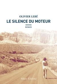 Olivier Lebé - Le silence du moteur.