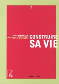 Olivier Lebouteux - Construire sa vie.