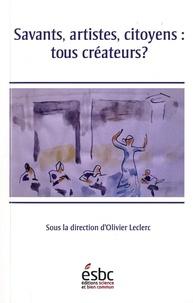 Olivier Leclerc - Savants, artistes, citoyens : tous créateurs ?.