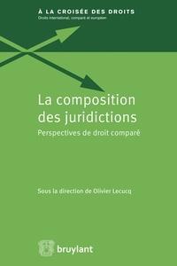 Olivier Lecucq - La composition des juridictions - Perspectives de droit comparé.