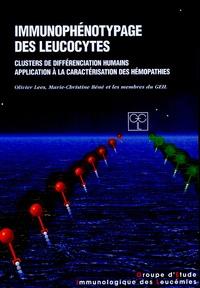 Olivier Lees et Marie-Christine Bené - Immunophénotypages des leucocytes - Clusters de différenciation humains Application à la caractérisation des hémopathies.