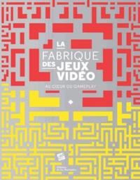 Olivier Lejade et Mathieu Triclot - La fabrique des jeux vidéo - Au coeur du gameplay.