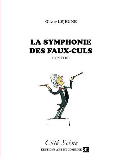 Olivier Lejeune - La symphonie des faux-culs - Comédie.