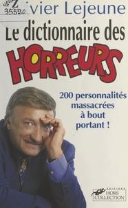 Olivier Lejeune - Le dictionnaire des horreur - 200 personnalités massacrées à bout portant.