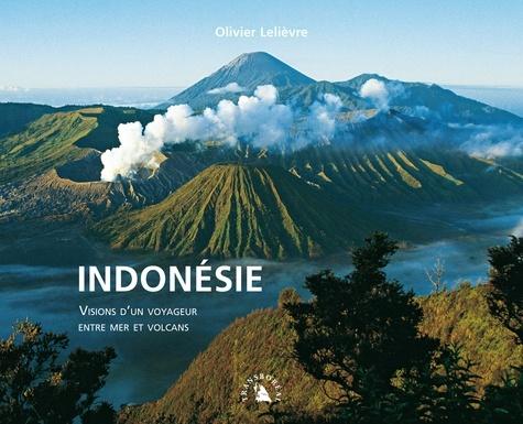 Olivier Lelièvre - Indonésie - Visions d'un voyageur entre mer et volcans.