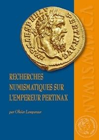 Olivier Lempereur - Recherches numismatiques sur l'empereur Pertinax - Corpus du monnayage impérial et provincial.