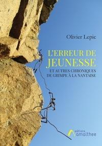 Olivier Lepic - L'erreur de jeunesse et autres chroniques de grimpe à la nantaise.