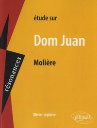 Olivier Leplâtre - Etude sur Dom Juan, Molière.