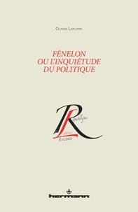Olivier Leplâtre - Fénelon ou l'inquiétude du politique.