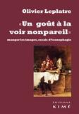 """Olivier Leplâtre - """"Un goût à la voir nonpareil"""" - Manger les images, essais d'iconophagie."""