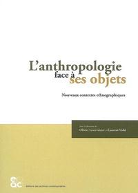 Olivier Leservoisier et Laurent Vidal - L'anthropologie face à ses objets - Nouveaux contextes ethnographiques.