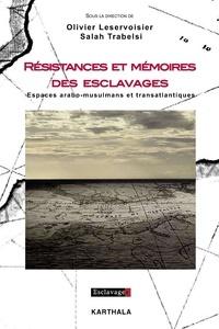 Olivier Leservoisier et Salah Trabelsi - Résistances et mémoires des esclavages - Espaces arabo-musulmans et transatlantiques.