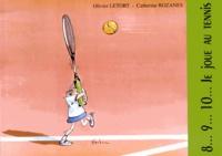 Olivier Letort et Catherine Rozanes - 8, 9, 10... je joue au tennis.