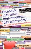 Olivier Levard et Delphine Soulas - Facebook : mes amis, mes amours... des emmerdes - La vérité sur les réseaux sociaux.