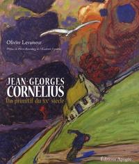 Olivier Levasseur - Jean-Georges Cornélius - Un primitif du XXe siècle.