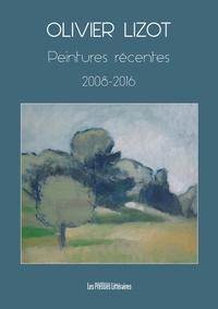 Olivier Lizot - Peintures récentes 2008-2016.