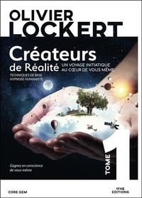Olivier Lockert - Créateurs de réalité Tome 1 : Un voyage initiatique au coeur de vous-même.