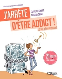 Olivier Lockert et Gérard Cervi - J'arrête d'être addict ! (Grâce à l'auto-hypnose) - 21 jours pour changer.