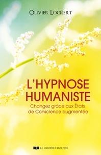 Olivier Lockert - L'hypnose humaniste - Changez grâce aux États de Conscience augmentée.
