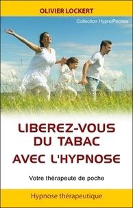 Olivier Lockert - Libérez-vous du tabac avec l'hypnose - Votre thérapeute de poche.